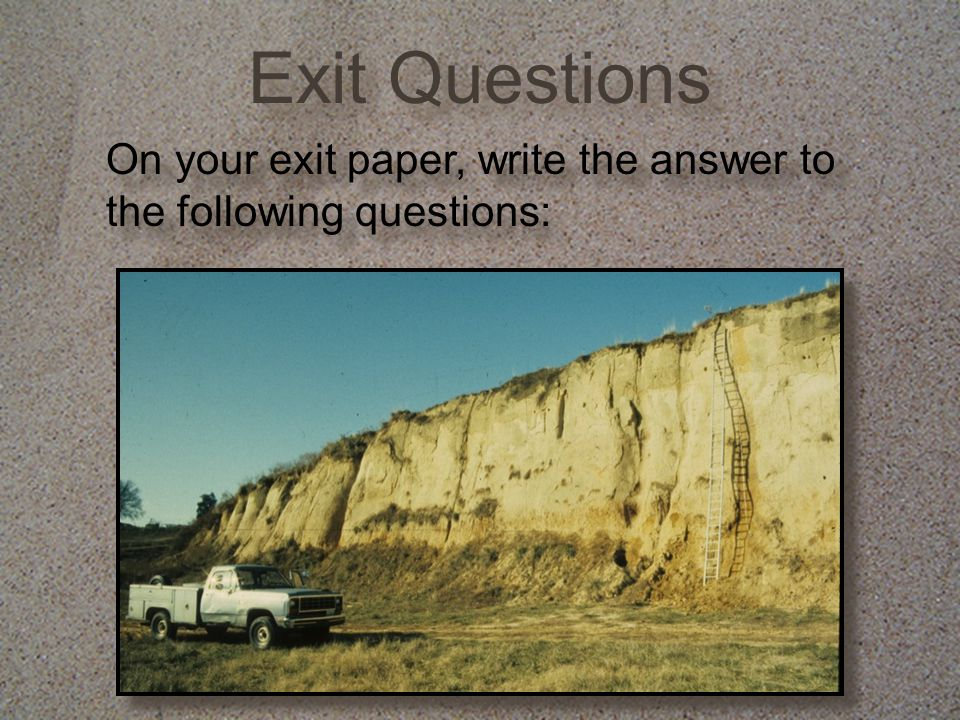 Exit Questions On your exit paper, write the answer to the following questions: