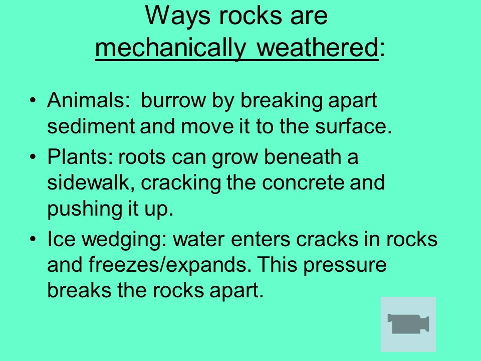 Ways rocks are mechanically weathered: