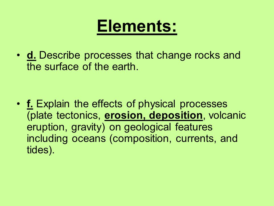 Elements: d. Describe processes that change rocks and the surface of the earth.