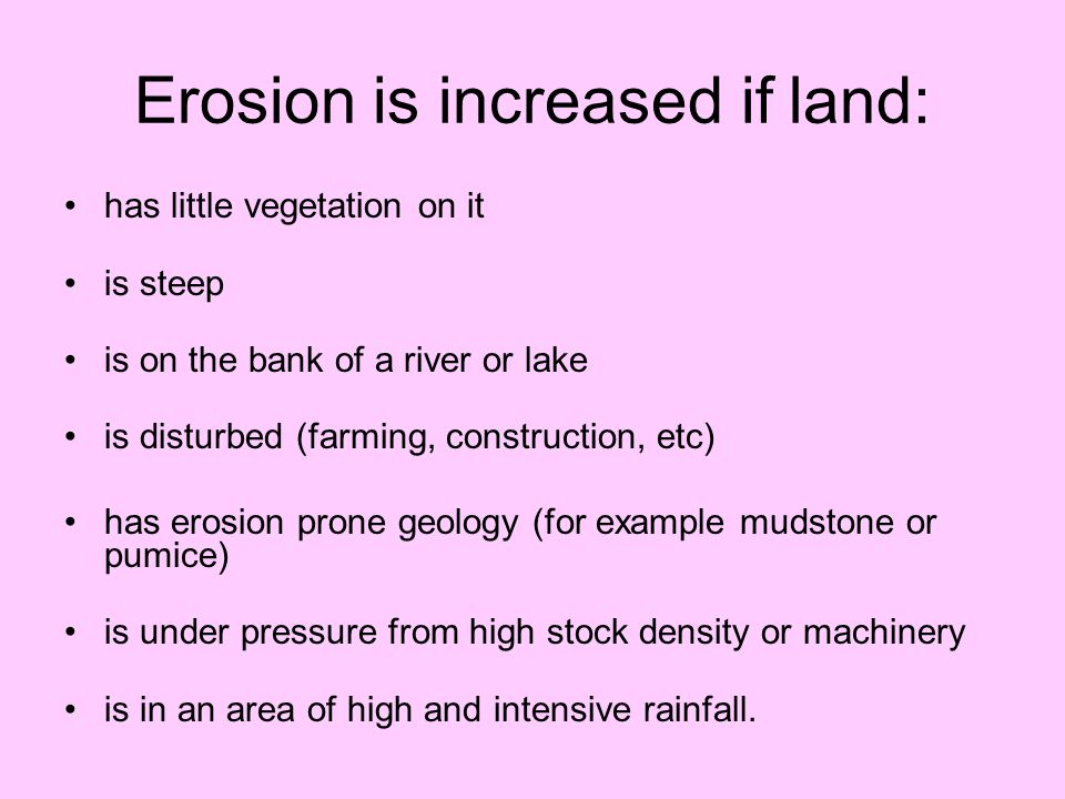 Erosion is increased if land: