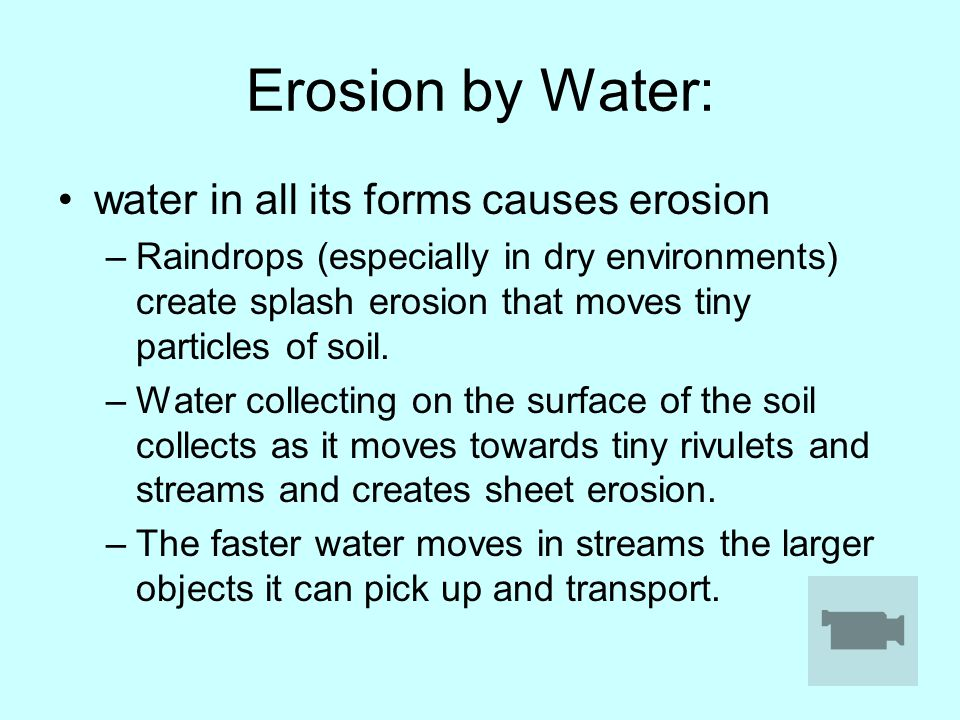 Erosion by Water: water in all its forms causes erosion