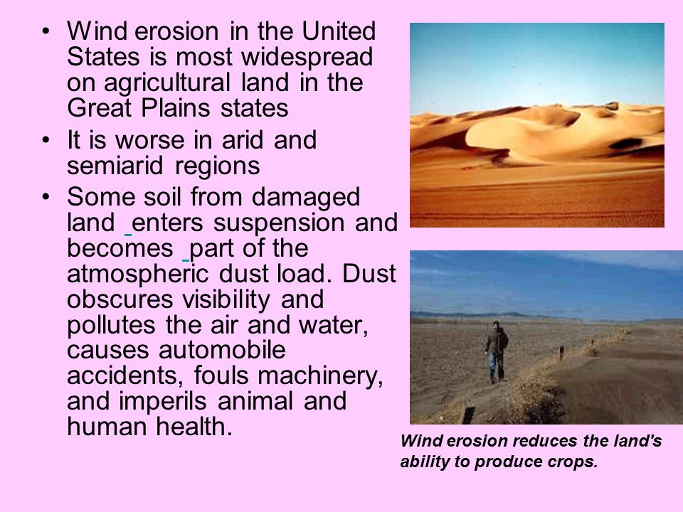 It is worse in arid and semiarid regions