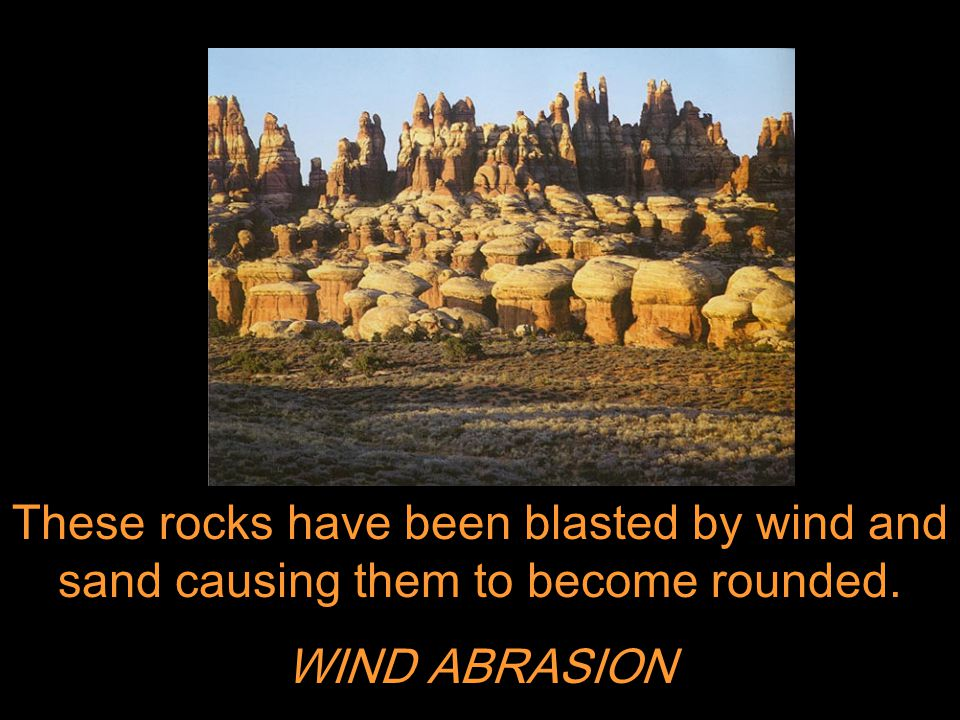These rocks have been blasted by wind and sand causing them to become rounded.