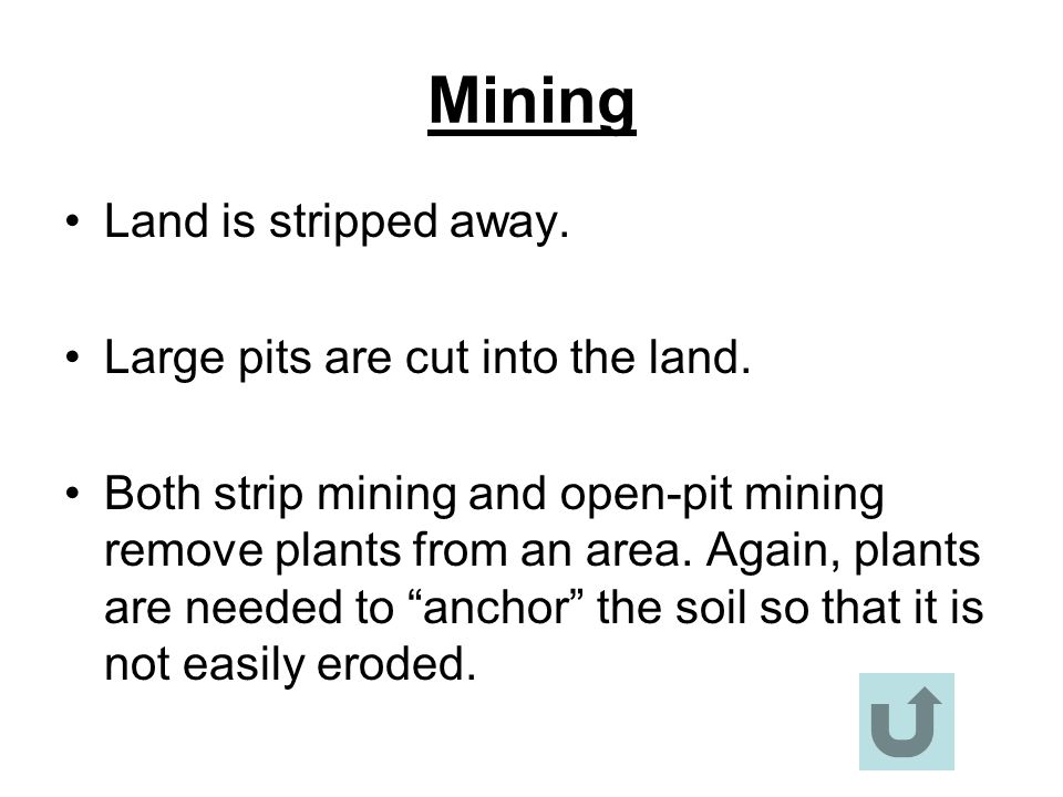 Mining Land is stripped away. Large pits are cut into the land.