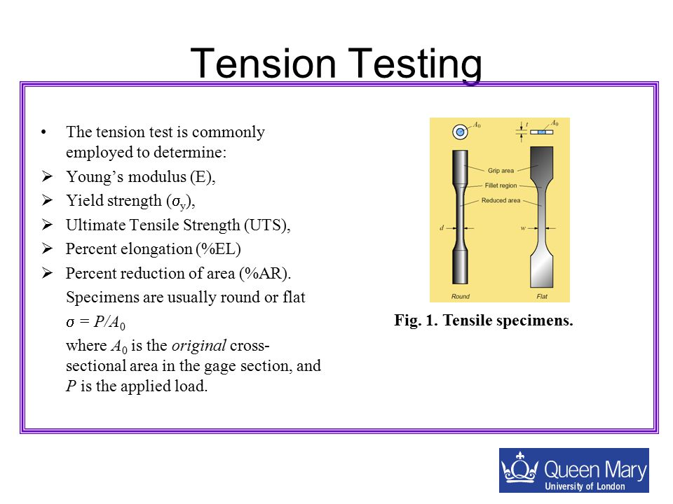 Tension Testing The tension test is commonly employed to determine: