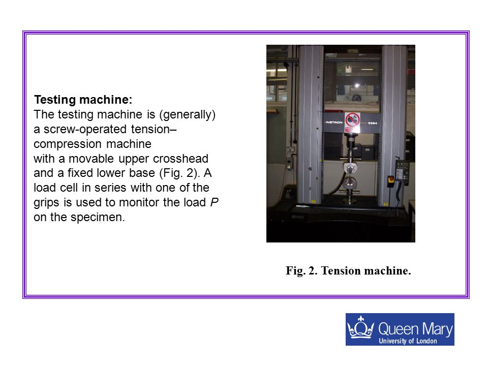 Testing machine: The testing machine is (generally) a screw-operated tension–compression machine.