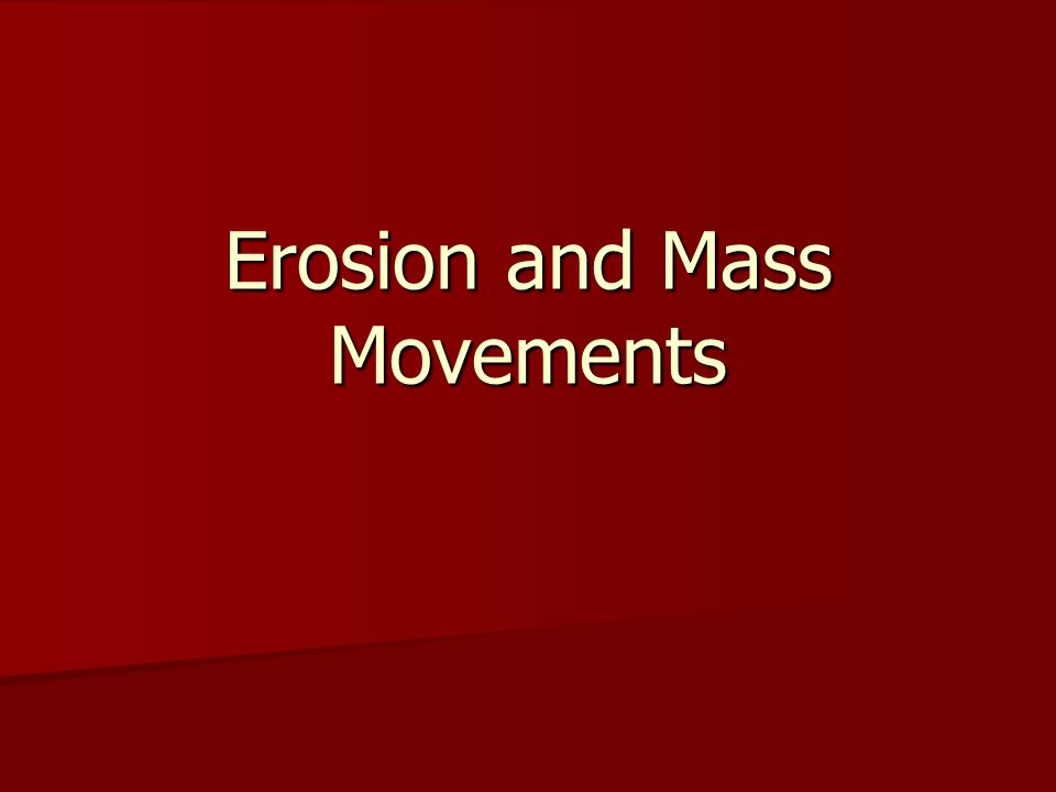 Erosion and Mass Movements