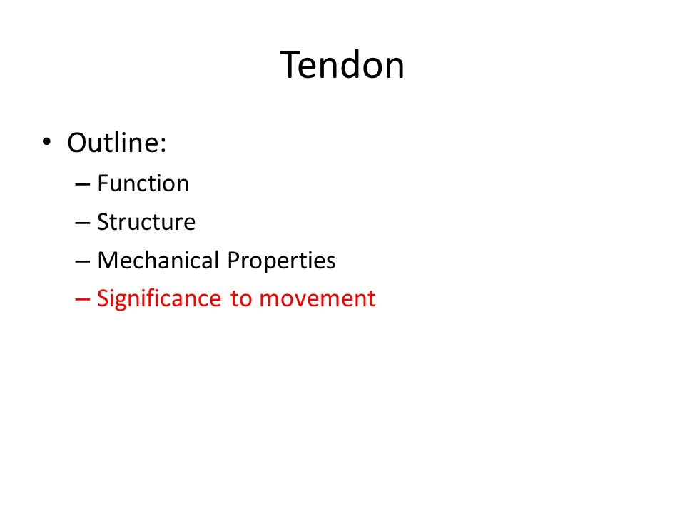 Tendon Outline: Function Structure Mechanical Properties