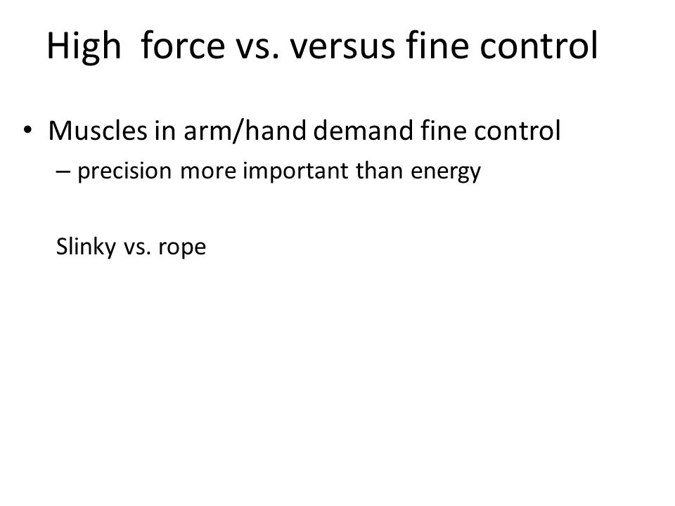 High force vs. versus fine control