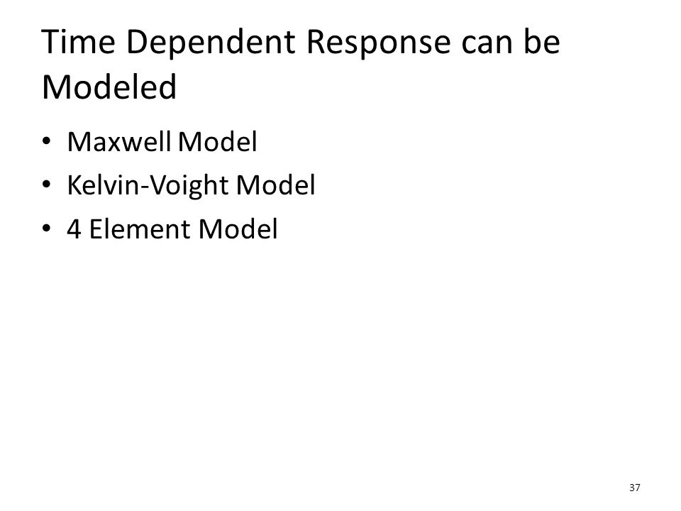 Time Dependent Response can be Modeled