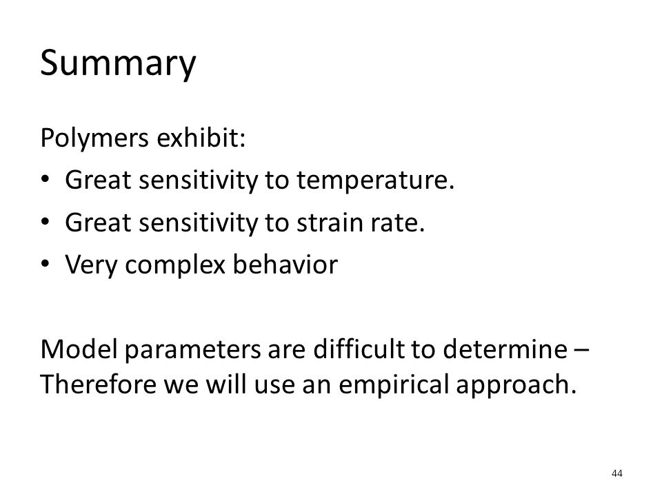 Summary Polymers exhibit: Great sensitivity to temperature.