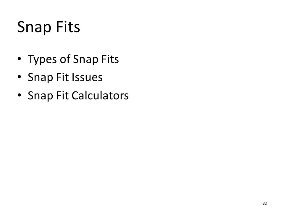 Snap Fits Types of Snap Fits Snap Fit Issues Snap Fit Calculators