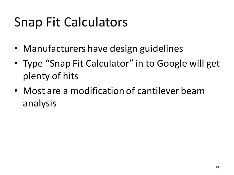 Snap Fit Calculators Manufacturers have design guidelines