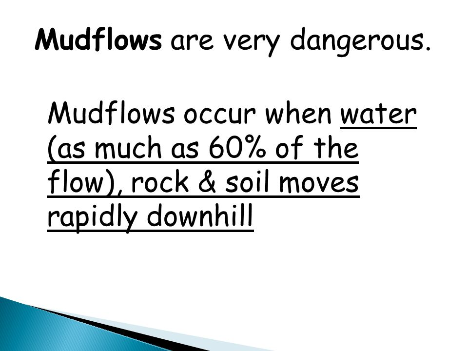 Mudflows are very dangerous
