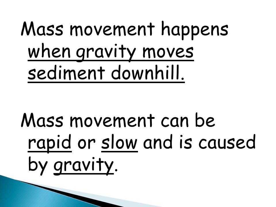 Mass movement happens when gravity moves sediment downhill