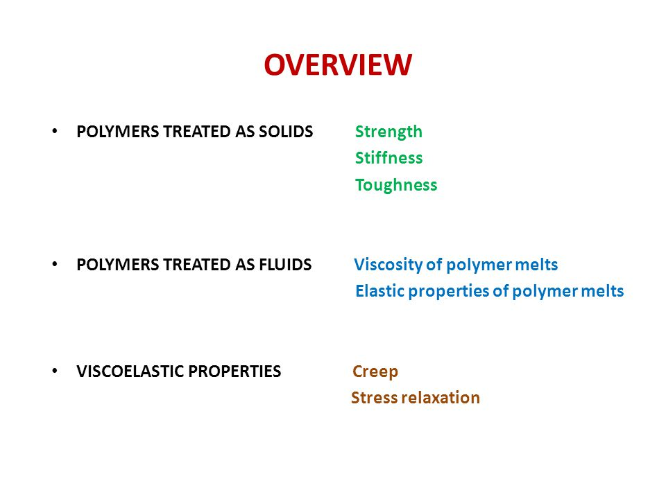 OVERVIEW POLYMERS TREATED AS SOLIDS Strength Stiffness Toughness