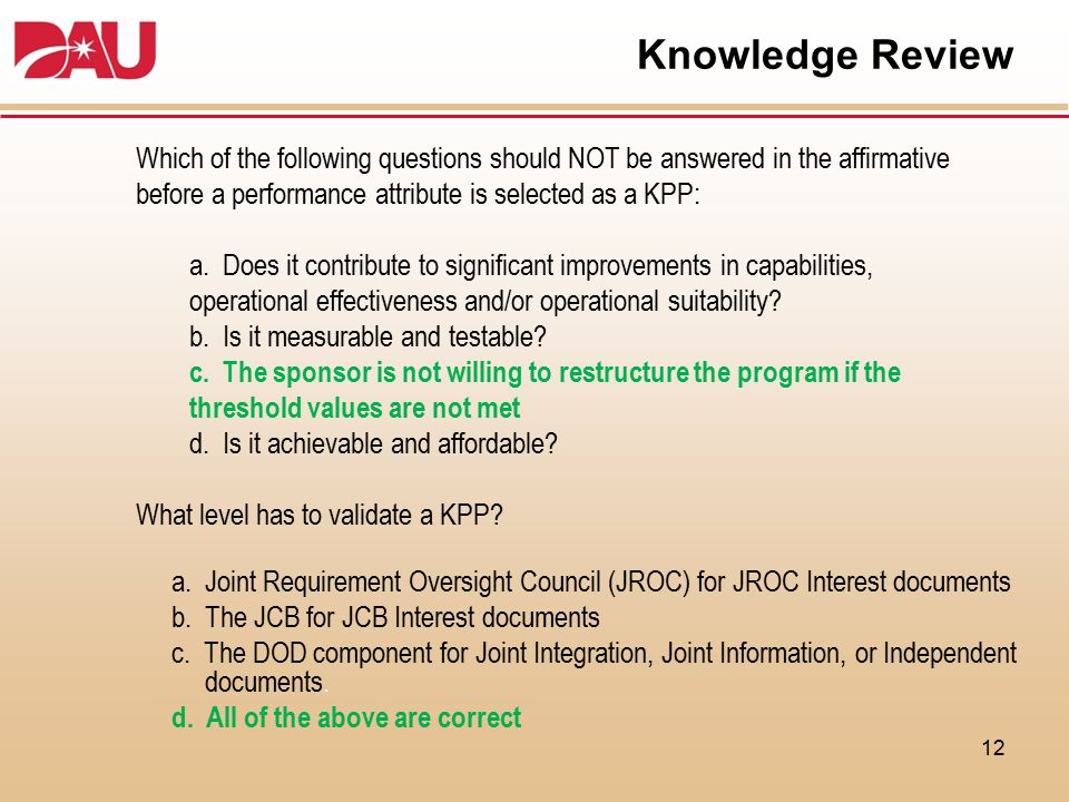 Knowledge Review Which of the following questions should NOT be answered in the affirmative before a performance attribute is selected as a KPP: