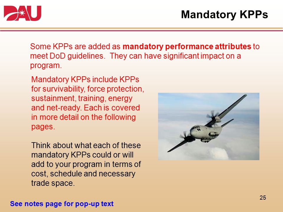 Mandatory KPPs Some KPPs are added as mandatory performance attributes to meet DoD guidelines. They can have significant impact on a program.