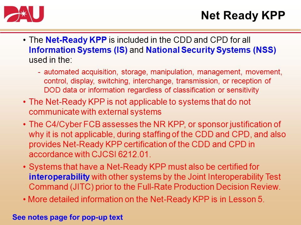 Net Ready KPP The Net-Ready KPP is included in the CDD and CPD for all Information Systems (IS) and National Security Systems (NSS) used in the: