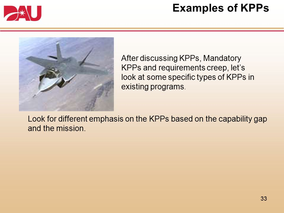 Examples of KPPs Look for different emphasis on the KPPs based on the capability gap and the mission.