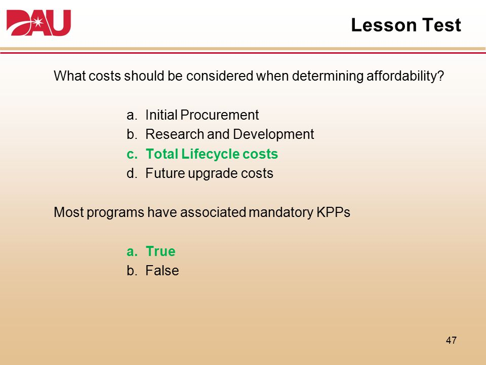 Lesson Test What costs should be considered when determining affordability a. Initial Procurement.