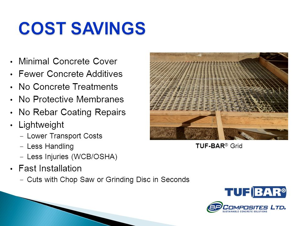 COST SAVINGS Minimal Concrete Cover Fewer Concrete Additives
