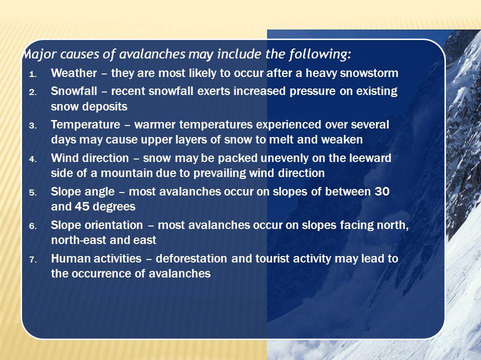 Major causes of avalanches may include the following: