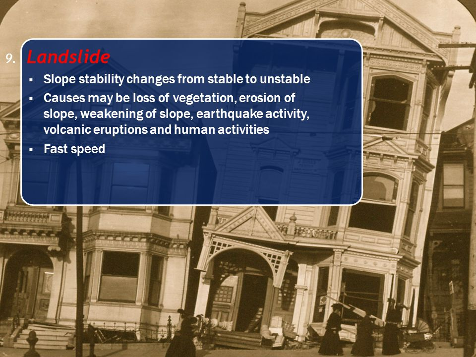 9. Landslide Slope stability changes from stable to unstable.