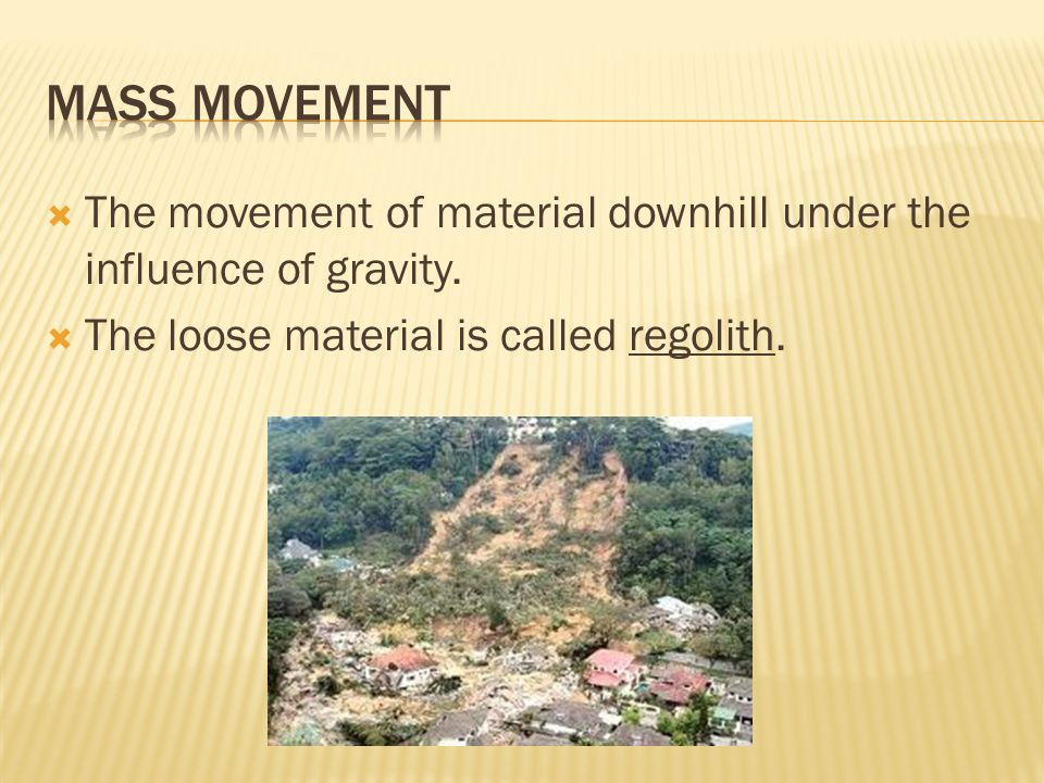 Mass Movement The movement of material downhill under the influence of gravity.