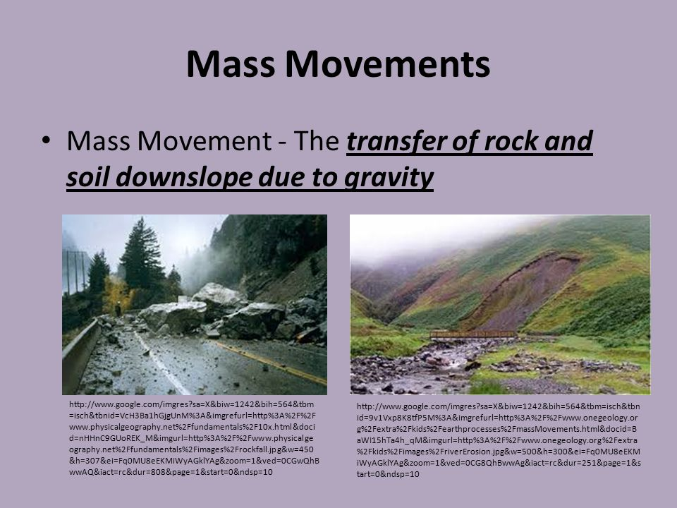 Mass Movements Mass Movement - The transfer of rock and soil downslope due to gravity.