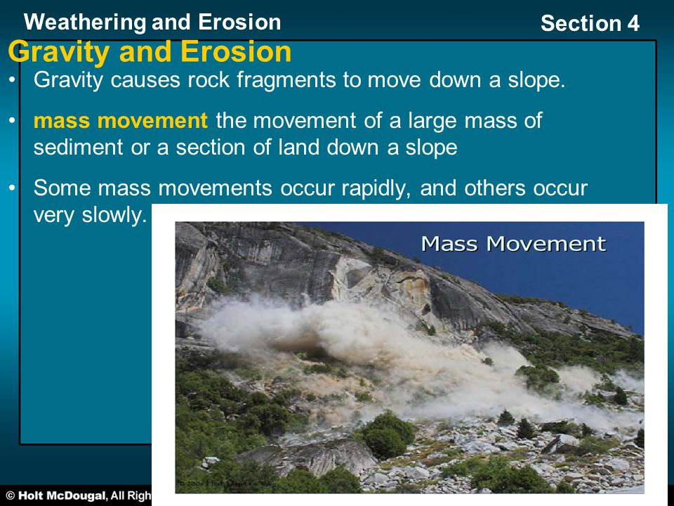 Gravity and Erosion Gravity causes rock fragments to move down a slope.