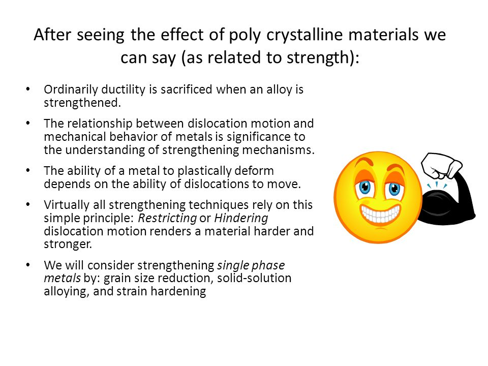 After seeing the effect of poly crystalline materials we can say (as related to strength):
