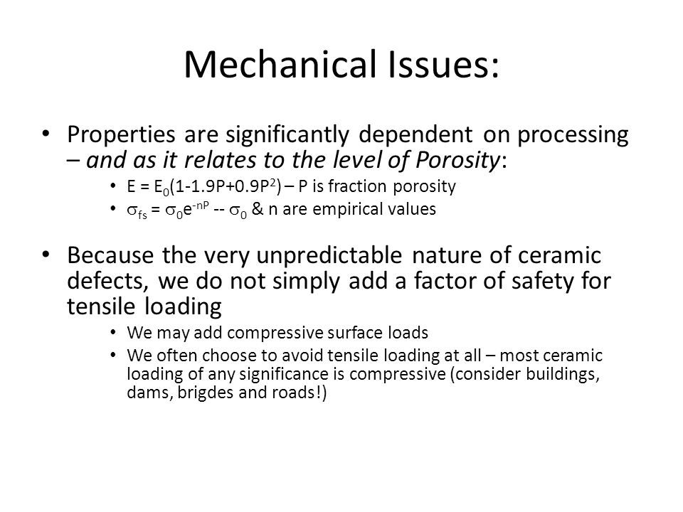Mechanical Issues: Properties are significantly dependent on processing – and as it relates to the level of Porosity: