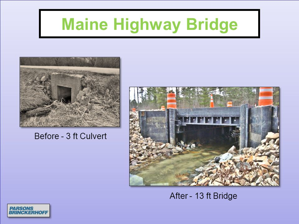 Maine Highway Bridge Before - 3 ft Culvert After - 13 ft Bridge