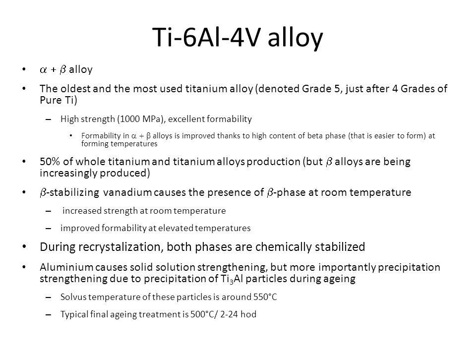 Ti-6Al-4V alloy a + b alloy. The oldest and the most used titanium alloy (denoted Grade 5, just after 4 Grades of Pure Ti)