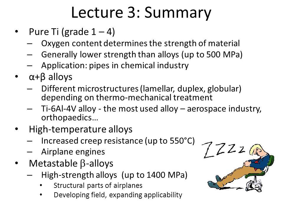 Lecture 3: Summary Pure Ti (grade 1 – 4) α+β alloys