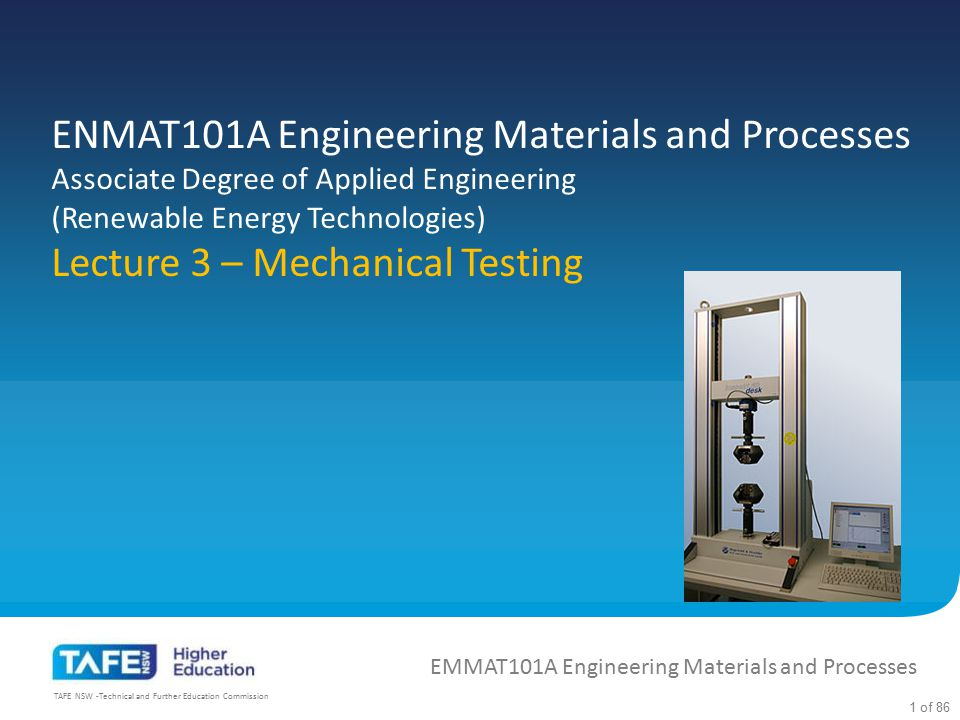 ENMAT101A Engineering Materials and Processes Associate Degree of Applied Engineering (Renewable Energy Technologies) Lecture 3 – Mechanical Testing