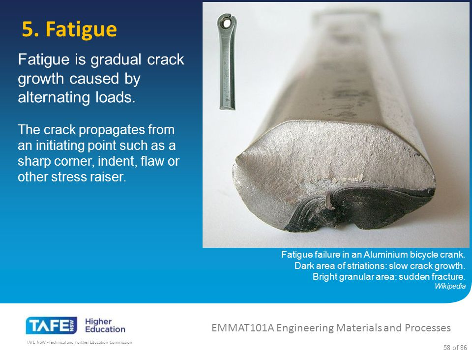 5. Fatigue Fatigue is gradual crack growth caused by alternating loads.