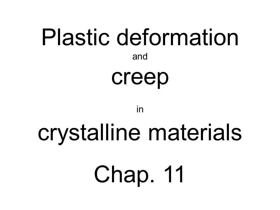 Plastic deformation and creep in crystalline materials