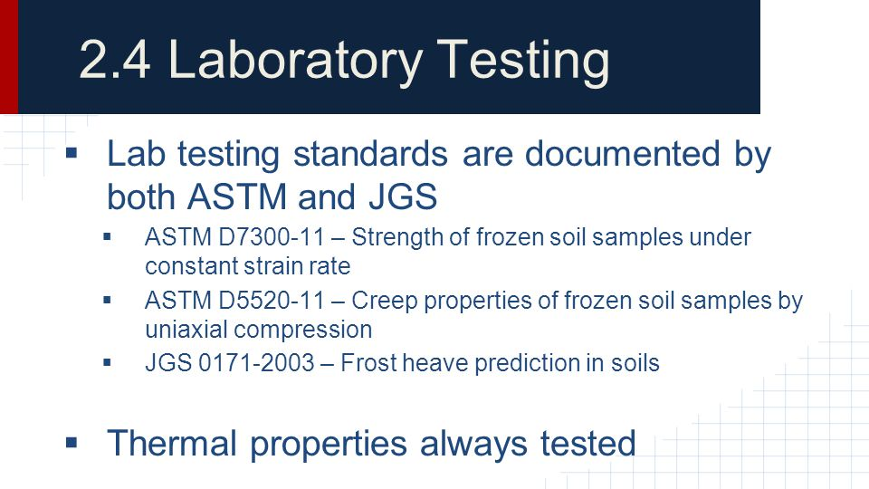 2.4 Laboratory Testing Lab testing standards are documented by both ASTM and JGS.