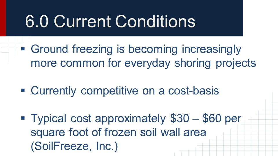 6.0 Current Conditions Ground freezing is becoming increasingly more common for everyday shoring projects.