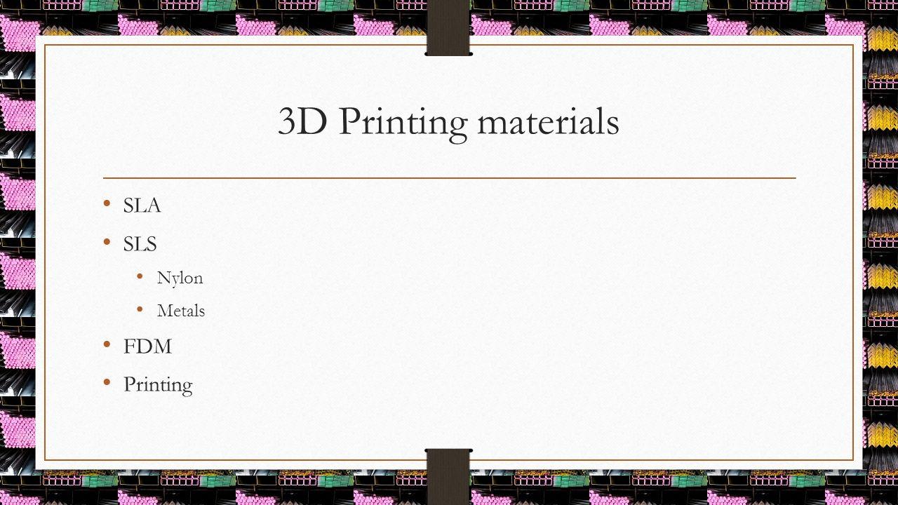 3D Printing materials SLA SLS Nylon Metals FDM Printing