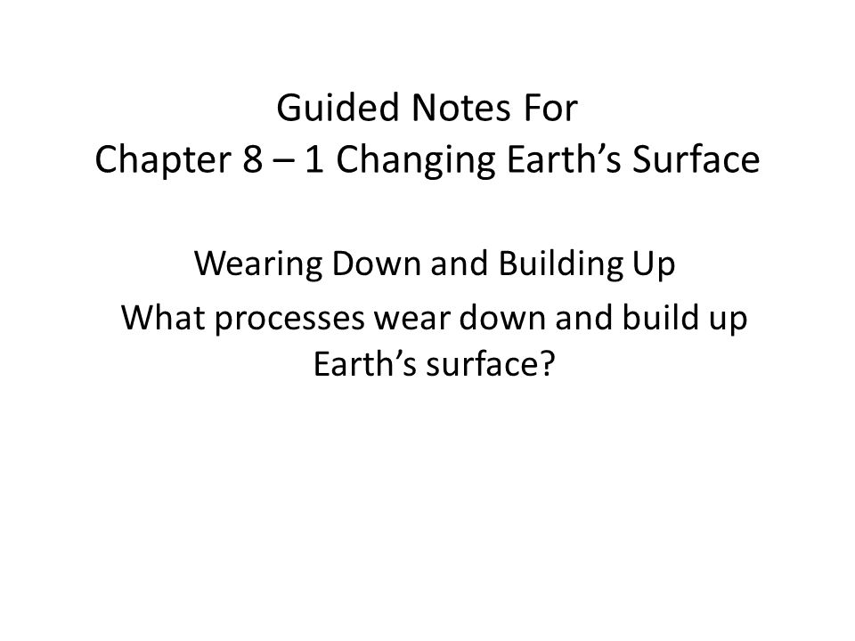 Guided Notes For Chapter 8 – 1 Changing Earth's Surface