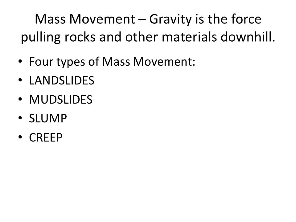 Mass Movement – Gravity is the force pulling rocks and other materials downhill.