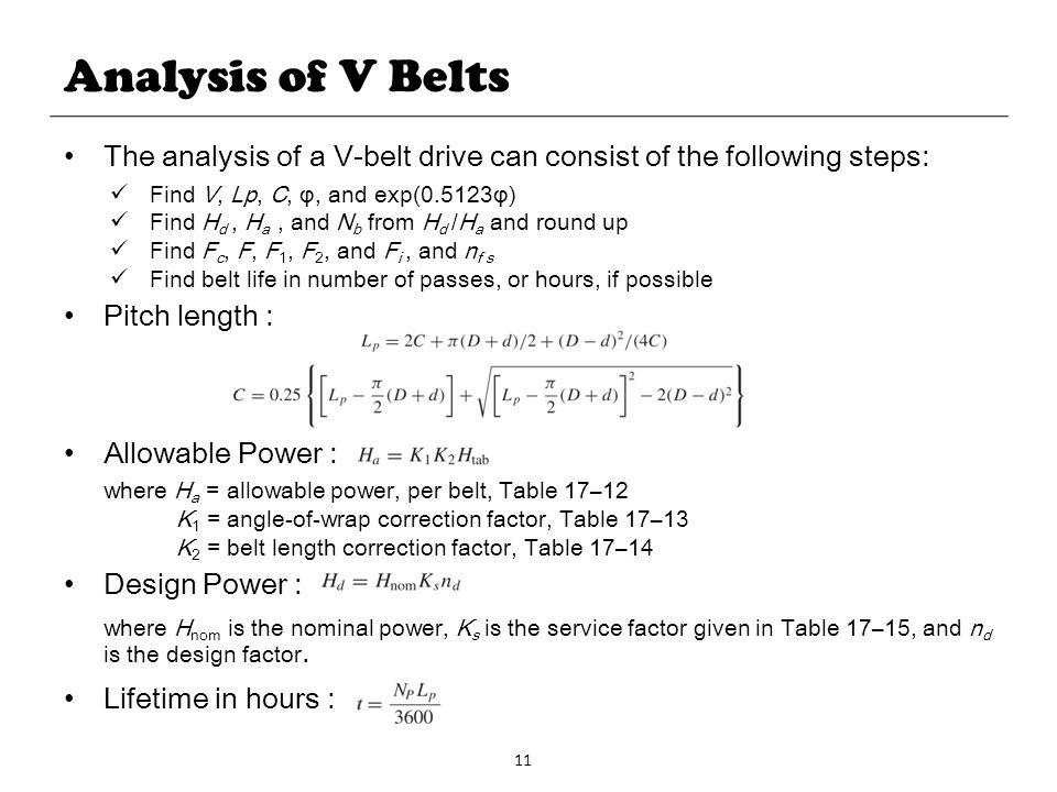 Analysis of V Belts The analysis of a V-belt drive can consist of the following steps: Find V, Lp, C, φ, and exp(0.5123φ)