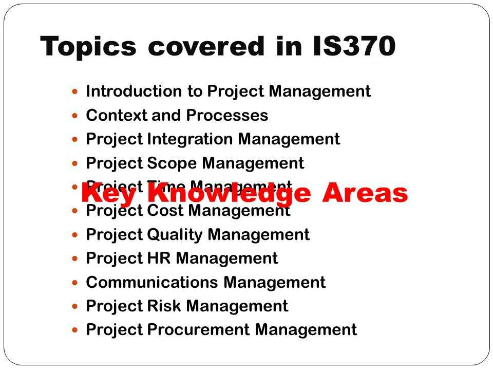 Topics covered in IS370 Key Knowledge Areas