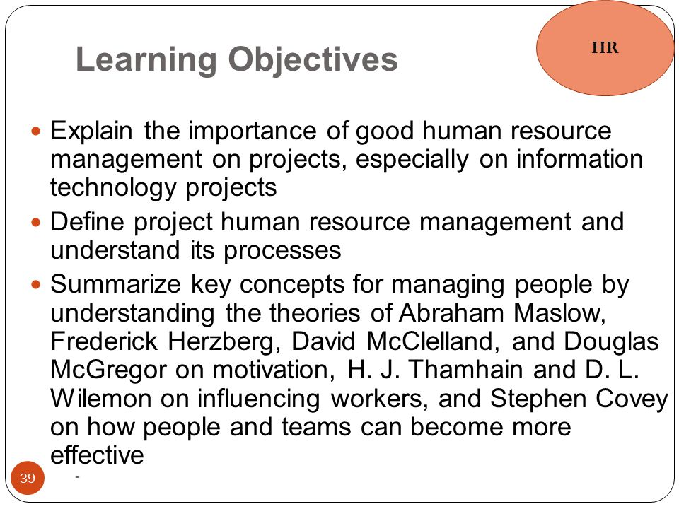 HR Learning Objectives. Explain the importance of good human resource management on projects, especially on information technology projects.
