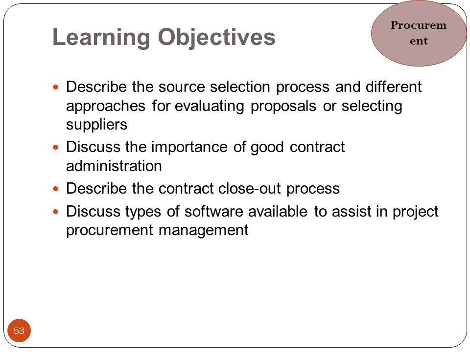 Procurement Learning Objectives. Describe the source selection process and different approaches for evaluating proposals or selecting suppliers.