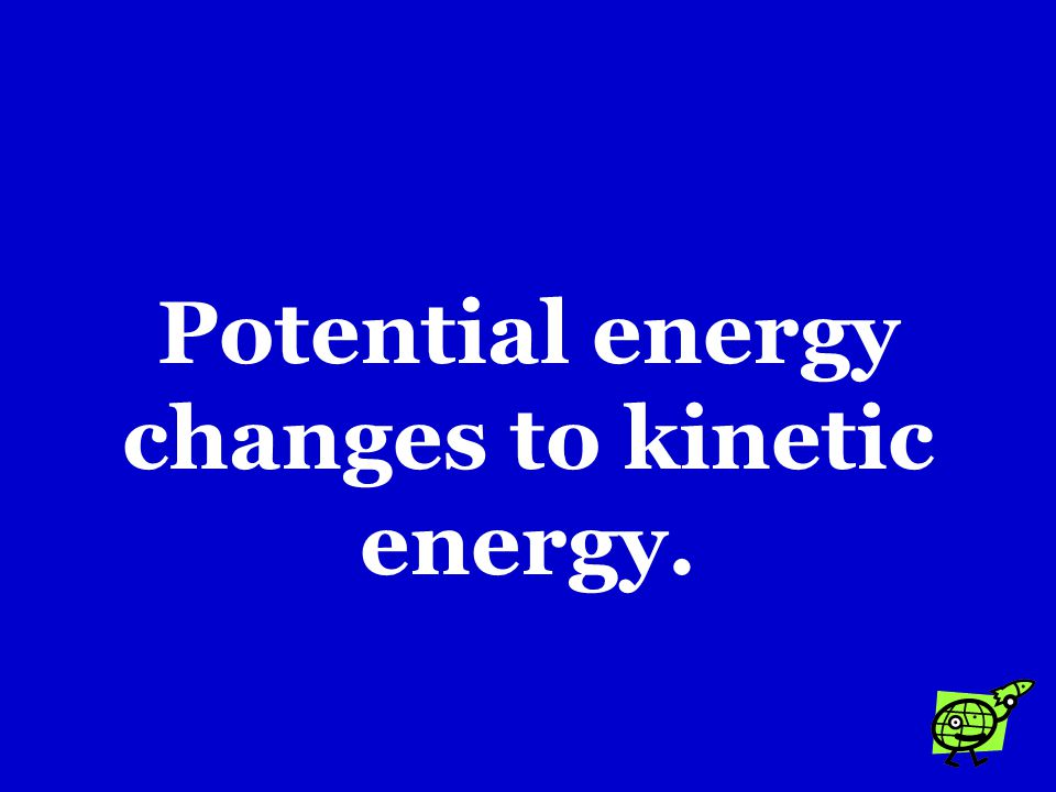 Potential energy changes to kinetic energy.