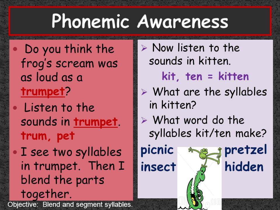 Phonemic Awareness Do you think the frog's scream was as loud as a trumpet Listen to the sounds in trumpet. trum, pet.